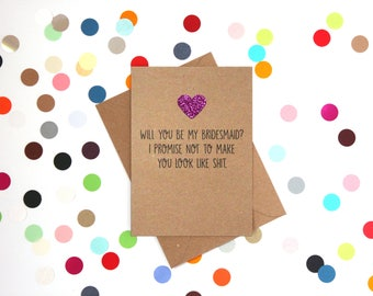 Funny Bridesmaid card, Funny Card for Bridesmaid, Bridesmaid card: Will you be my bridesmaid? I promise to not make you look like sh!t