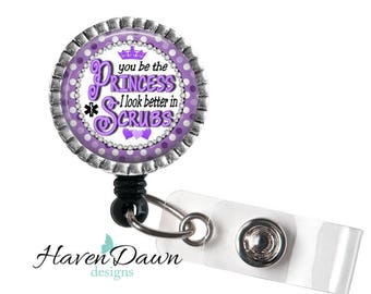 You Be the Princess I Look Better in Scrubs ID Badge Reel