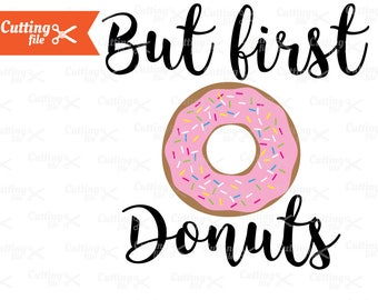 But First Donuts SVG PNG DXF Eps Cutting File, Donuts Cut file for Silhuette Cricut  T shirt Vinyl decal