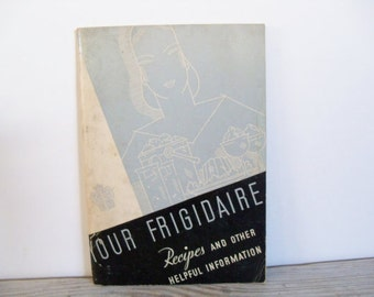 Your Frigidaire Recipes Helpful Hints Verna L Miller Vintage Cook Book Frigidaire Cookbook Recipe Book 1933