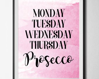 Monday Tuesday Wednesday Thursday Prosecco, Home Print, A4 or A5, Quality Paper