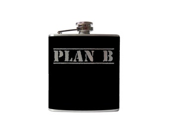 Plan B Flask- alcohol, liquor, booze, hip- whiskey, Personalized Custom - YOU pick COLOR