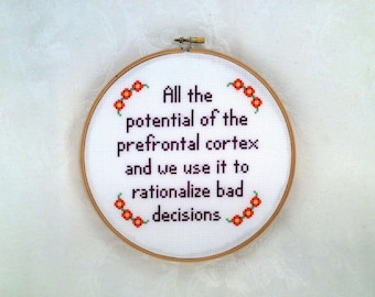 All the potential of the prefrontal cortex cross stitch pattern, rationalize bad decisions needlepoint, funny printable PDF pattern