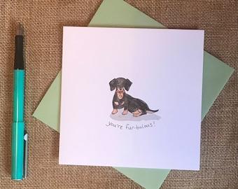 Hand painted dachshund card - you're fur-bulous!