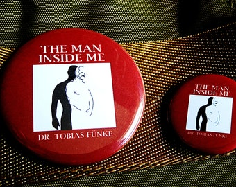 ARRESTED DEVELOPMENT ~ The Man Inside Me ~ Pin ~ Magnet ~ Button ~ Badge ~ Accessory ~ Pinback ~ Mag ~ Brooch ~ Merch~Altered Concept/Design