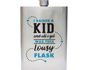 "Father's/Mother's Day ""I raised a kid and all I got..."" Inspired Flask 8 oz Stainless Steel"