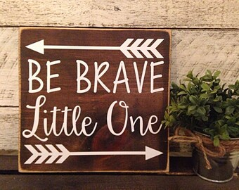 Be brave little one | tribal theme nursery | nursery decor | rustic nursery decor | woodland nursery decor | Be Brave sign