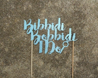 Bibbidi Bobbidi I Do Cake Topper- Bridal Shower, Bachelorette, Engagement, Wedding Cake Topper, Cinderella Wedding