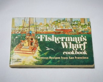 Fisherman's Wharf Cookbook Vintage 1982 Recipes from San Francisco