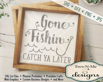 Fishing SVG - Gone Fishin SVG  - Catch Ya Later svg - Fish Hook SVG - Silhouette and Cricut cutting files- Commercial Use svg, dxf, png, jpg