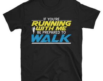 If you're running with me be prepared to walk - funny jogging shirt - cool marathon tee - funny runner tee - cool runners t-shirt