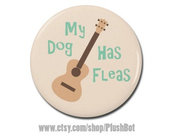 """Funny Ukulele Uke My Dog Has Fleas Button 1.25"""" or 2.25"""" Pinback Pin Button Cool Ukulele Gift Accessories for Strap Bag or Case"""