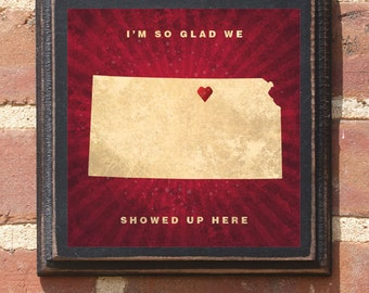 """Kansas KS """"I'm So Glad We Showed Up Here"""" Wall Art Sign Plaque Gift Present Personalized Color Location Custom Location Topeka Park Antiqued"""