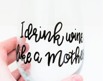 I Drink Wine Like A Mother Wine Glass, Hand Painted Wine Glasses, Gift for Mom, Mother's Day Gift, Wine Gift, Wine Glasses With Sayings