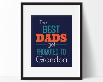 Fathers Day Gift - The best DADS get promoted to Grandpa - Gifts for Dad - Father's Day - Instant Download - 8x10 Digital Download