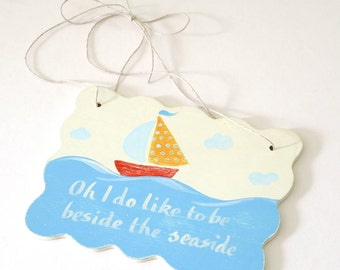 Oh I do like to be beside the seaside wooden sign- boat sign - seaside cottage sign- hand painted door sign - bathroom decoration - rustic