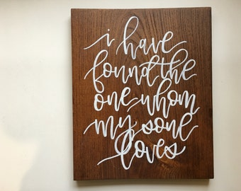 I have found the one whom my soul loves Sign/ Wood sign/ Handlettered/ Calligraphy/ Wedding sign/ Wooden hand lettered sign/