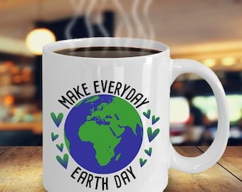 Earth Day Mug - Make Everyday Earth Day Mug - Inspirational Mug - Gift Mug - Gift Idea