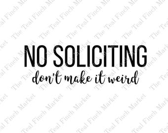 INSTANT DOWNLOAD No Soliciting Don't Make It Weird, Digital File, Vinyl Design, Humor, Snarky Sign, Designs, Sticky Vinyl Designs Home Decor