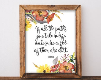 John Muir Quote - Of All The Paths You Take In Life, Make Sure A Few Of Them Art Dirt - Printable Quote - Hiker - Instant Download 8x10
