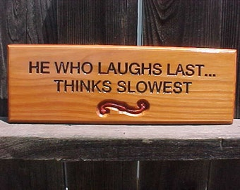 He who laughs last... Thinks slowest
