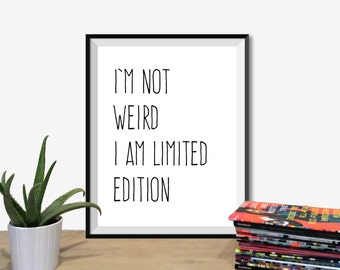 "Printable Art Typography Poster ""I'm Not Weird I Am Limited Edition"" Inspire Print Motivation Quote Digital Download1"