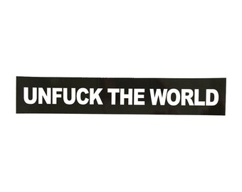 Unf*ck the World Bumper Sticker - Choose One, Five or Ten