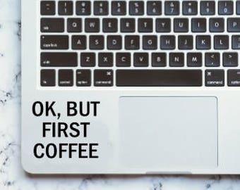 OK But First Coffee decal Computer/Car Sticker Logo