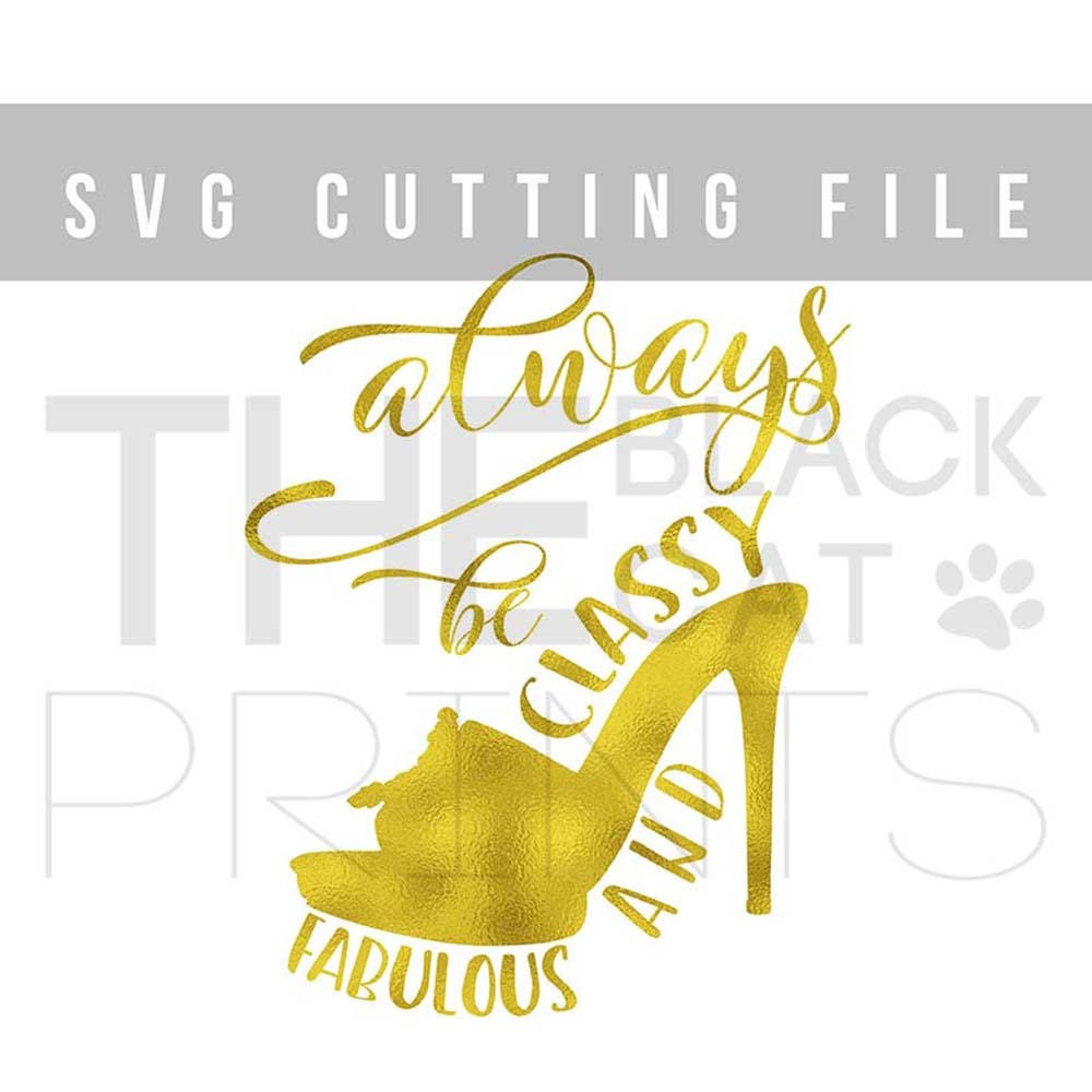 Always be classy and fabulous SVG file for Cricut Fashion svg design ...