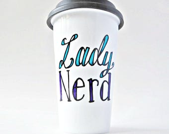 Lady Nerd, Funny Travel Mug, With Lid, Ceramic, geek gifts for her, scientist, travel gifts, insulated, personalized, coffee mugs for work
