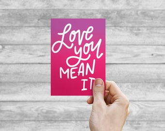 Greeting Card - Love You Mean It | Hand Lettering, Valentine Card, Wedding Card, Wedding Shower Card, Anniversary Card