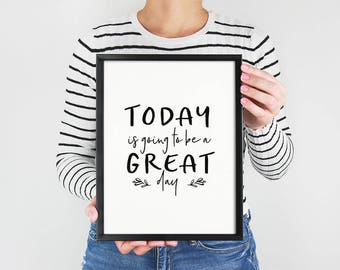 Office Art PRINTABLE - Today Is Going To Be A Great Day - Inspirational - Motivational Art Print - Wall Decor - Black And White - SKU#8991