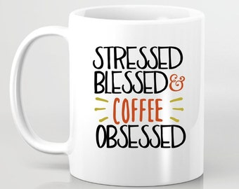 Stressed Blessed & Coffee Obsessed Coffee Mug - Gift for Girlfriend, Gift for BFF, Custom Coffee Mug, Gift for Sister, Gift for Daughter