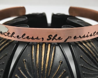 NEVERTHELESS, SHE PERSISTED. copper or brass hand stamped metal cuff bracelet ~ affirmation ~ mantra ~ inspirational ~ jewelry gift idea