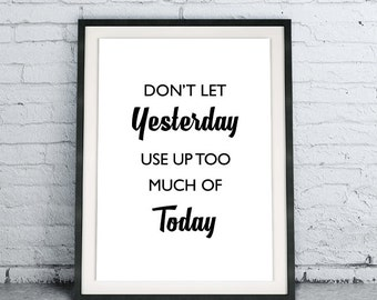 Don't Let Yesterday Use Up Too Much Of Today poster, inspirational print, black and white home decor gift, Printable Quote Instant Download