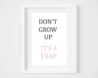 DIGITAL DOWNLOAD, Don't Grow up It's a Trap, Don't Grow up Art, Trap Art, Don't Grow up Art