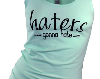 Haters gonna hate tank top (available in 4 colors). Workout tank top. Gym tank top. Women's tank top.