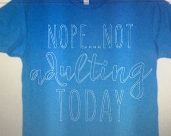Nope, Not adulting today Tshirt