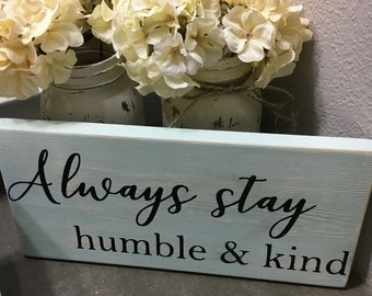 Always stay humble and kind sign/ distressed