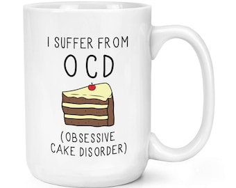 Obsessive CAKE Disorder OCD 15oz Mighty Mug Cup