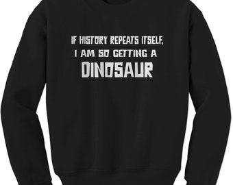If History Repeats Itself, I'm So Getting  dinosaur Adult Crewneck Sweatshirt