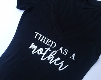 Tired As A Mother. Funny mom tee. tired mom. Wife tee. Mom Tee. Surviving Motherhood. Mother's Day gift. Gift for mom. Mother's Day, Mom tee