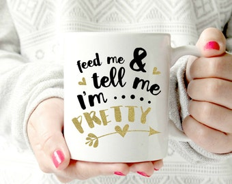 Feed me and tell me I'm pretty  Coffee Mug, Fashion Mug, Gift for Her, Sassy Mug, Glamour Mug, Chic, glitter cup