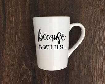 Because Twins / Because Twins Mug / Custom Mug / Personalized Coffee Mug