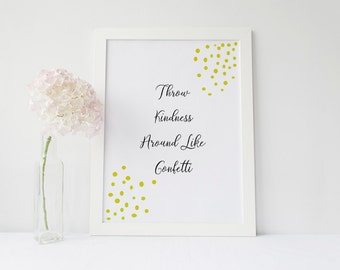Throw Kindness Around Like Confetti- Printable Instant Download- Typography Wall Art- Motivational Print