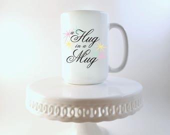 A Hug in a Mug 15oz Big Coffee Mug. Made in the Midwest. Large Coffee Mug. Coffee Lovers Mug. Large Tea Mug. Coffee Lover Mug. Tea Lover Mug