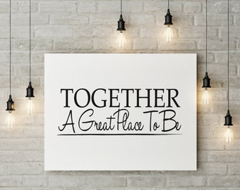 Printable Poster - Together, A Great Place To Be - Typography Black and White Modern Wall Art Poster Print Dinning Room