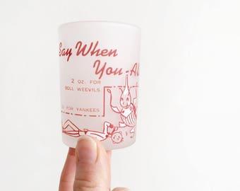 Vintage Say When Shot Glass - Funny Shot Glass - Hazel Atlas Shot Glass - Mid-Century Modern Barware