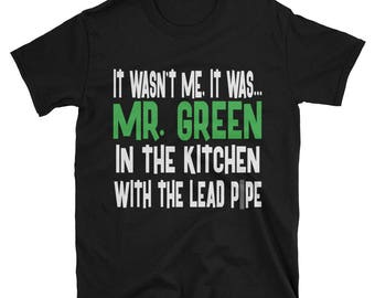 It Wasn't Me, It Was... Mr. Green In The Kitchen With The Lead Pipe Tshirt, Clue Board Game Shirt, Board Game Geek Gift, Clue Shirt