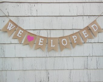We Eloped banner, We Eloped Bunting, Burlap Garland, Photo Prop, Eloped, Burlap Banner, Burlap Bunting, Rustic, Just Eloped, Eloped Sign